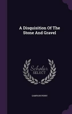 A Disquisition of the Stone and Gravel