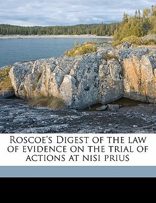 Roscoe's Digest of the Law of Evidence on the Trial of Actions at Nisi Prius