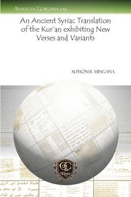An Ancient Syriac Translation of the Kur'an exhibiting New Verses and Variants