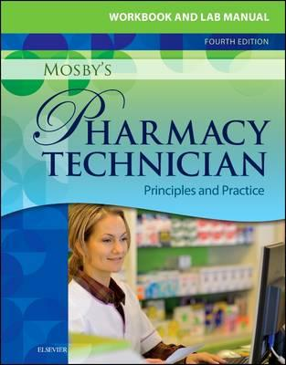 Workbook and Lab Manual for Mosby's Pharmacy Technician, Principles and Practice, 4th Edition