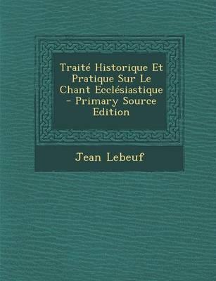 Traite Historique Et Pratique Sur Le Chant Ecclesiastique