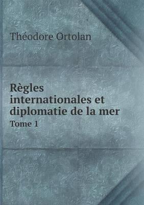 Regles Internationales Et Diplomatie de La Mer Tome 1