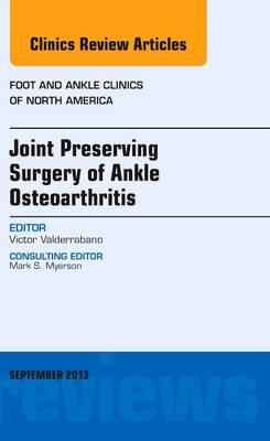 Joint Preserving Surgery of Ankle Osteoarthritis, an Issue of Foot and Ankle Clinics, 1e