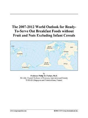 The 2007-2012 World Outlook for Ready-To-Serve Oat Breakfast Foods without Fruit and Nuts Excluding Infant Cereals