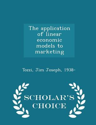 The Application of Linear Economic Models to Marketing - Scholar's Choice Edition
