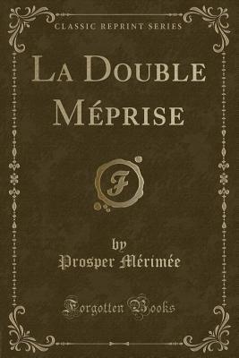 La Double Méprise (Classic Reprint)