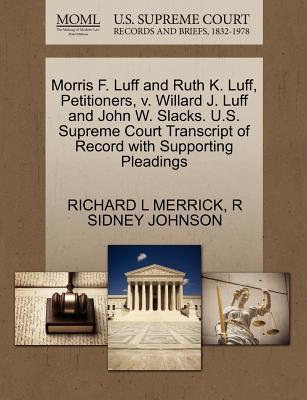 Morris F. Luff and Ruth K. Luff, Petitioners, V. Willard J. Luff and John W. Slacks. U.S. Supreme Court Transcript of Record with Supporting Pleadings
