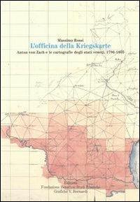 L'officina della Kriegskarte. Anton von Zach e le cartografie degli stati veneti, 1796-1805