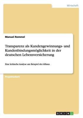 Transparenz als Kundengewinnungs- und Kundenbindungsmöglichkeit in der deutschen Lebensversicherung