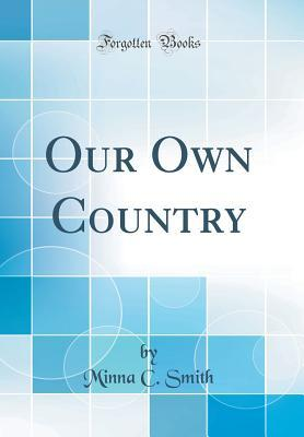 Our Own Country (Classic Reprint)
