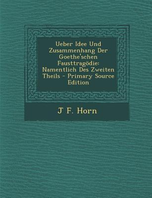 Ueber Idee Und Zusammenhang Der Goethe'schen Fausttragodie