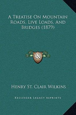 A Treatise on Mountain Roads, Live Loads, and Bridges (1879)