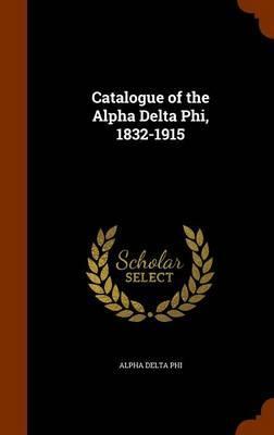Catalogue of the Alpha Delta Phi, 1832-1915