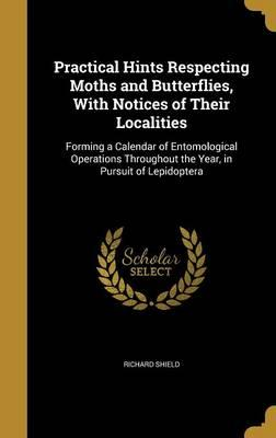 Practical Hints Respecting Moths and Butterflies, with Notices of Their Localities