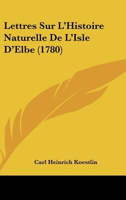 Lettres Sur L'Histoire Naturelle de L'Isle D'Elbe (1780)