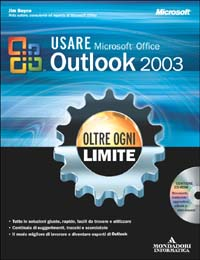 Usare Microsoft Office Outlook 2003. Oltre ogni limite