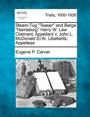"""Steam-Tug """"Teaser"""" and Barge """"Harrisburg"""" Harry W. Law Claimant, Appellant V. John L. McDonald et al. Libellants, Appellees"""