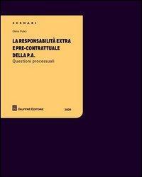La responsabilità extra e pre-contrattuale della P.A. Questioni processuali