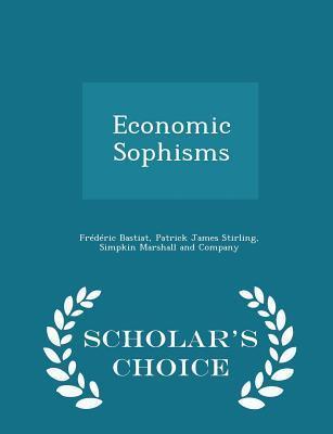 Economic Sophisms - Scholar's Choice Edition