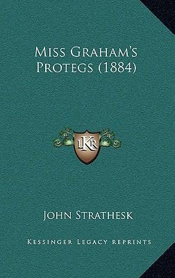 Miss Graham's Protegs (1884)