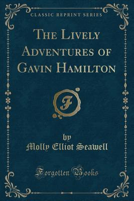 The Lively Adventures of Gavin Hamilton (Classic Reprint)