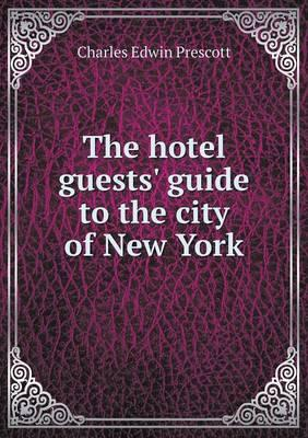The Hotel Guests' Guide to the City of New York