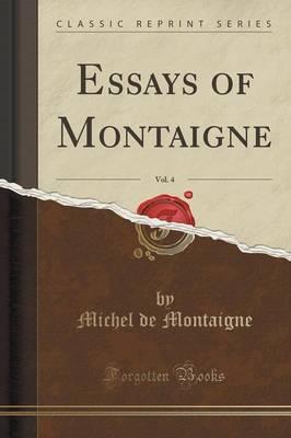 Essays of Montaigne, Vol. 4 (Classic Reprint)