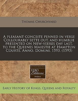 A Pleasant Conceite Penned in Verse Collourably Sette Out, and Humblie Presented on New-Yeeres Day Last, to the Queenes Maiestie at Hampton Courte