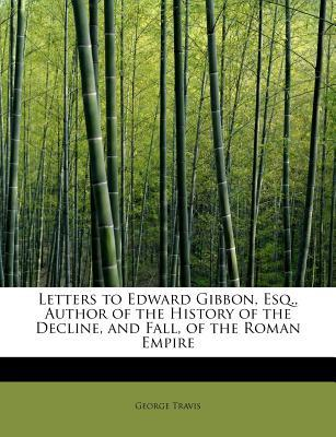 Letters to Edward Gibbon, Esq., Author of the History of the Decline, and Fall, of the Roman Empire