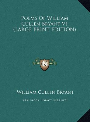 Poems Of William Cullen Bryant V1 (LARGE PRINT EDITION)