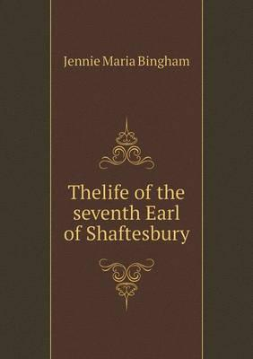 Thelife of the Seventh Earl of Shaftesbury