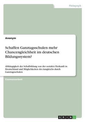 Schaffen Ganztagsschulen mehr Chancengleichheit im deutschen Bildungssystem?