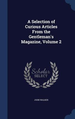A Selection of Curious Articles from the Gentleman's Magazine, Volume 2