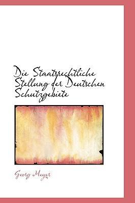 Die Staatsrechtliche Stellung Der Deutschen Schutzgebiete