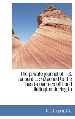 The Private Journal of F.S. Larpent ...