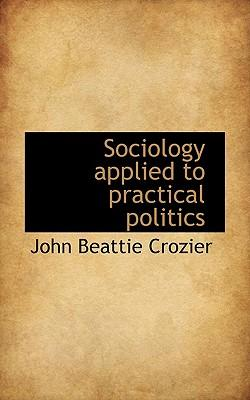 Sociology Applied to Practical Politics