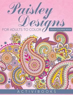 Paisley Designs For Adults To Color - Design Coloring Book