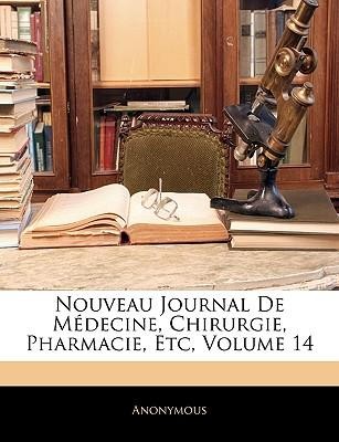 Nouveau Journal de Medecine, Chirurgie, Pharmacie, Etc, Volume 14