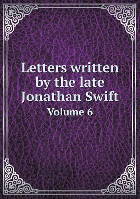Letters Written by the Late Jonathan Swift Volume 6