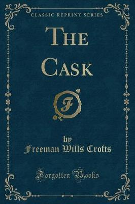 The Cask (Classic Reprint)