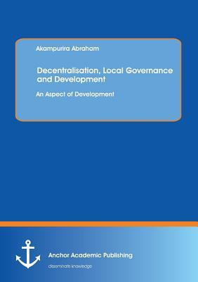 Decentralisation, Local Governance and Development
