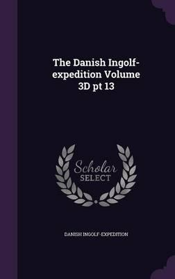 The Danish Ingolf-Expedition Volume 3D PT 13