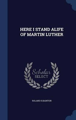 Here I Stand Alife of Martin Luther