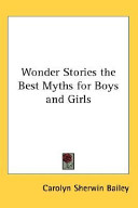 Wonder Stories the Best Myths for Boys and Girls