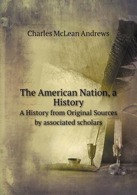 The American Nation, a History a History from Original Sources by Associated Scholars