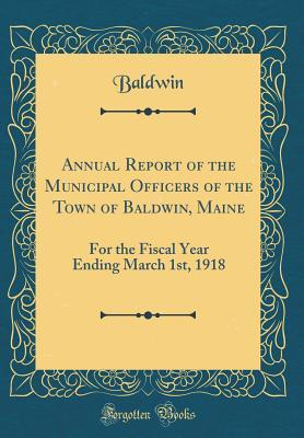 Annual Report of the Municipal Officers of the Town of Baldwin, Maine