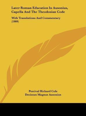 Later Roman Education in Ausonius, Capella and the Theodosian Code