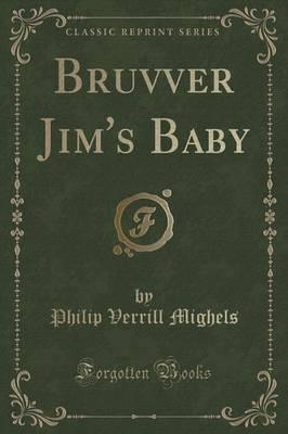 Bruvver Jim's Baby (Classic Reprint)