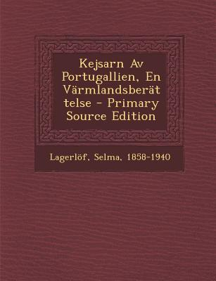 Kejsarn AV Portugallien, En Varmlandsberattelse - Primary Source Edition