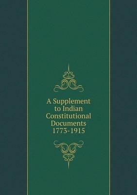A Supplement to Indian Constitutional Documents 1773-1915